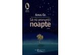 """cartea """"Sa nu pronunti: noapte"""" de Amos Oz / zi"""