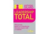 """2 x cartea """"Leadership total. Ghid practic pentru a-ti transforma viziunea asupra vietii in realitate"""", de Anthony Silard, CEO al Executive Leadership Institute din Statele Unite ale Americii"""