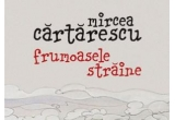 """cartea """"Frumoasele straine"""" de Mircea Cartarescu"""