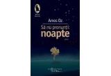 """cartea """"Sa nu pronunti: noapte"""" de Amos Oz"""