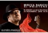 5 x invitatie dubla la concertul Mircea Baniciu