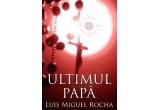 """cartea """"Ultimul Papa"""" de Luis Miguel Rocha"""