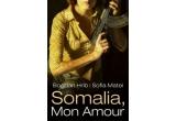 "1 x cartea ""Somalia, Mon Amour"" de Bogdan Hrib si Sofia Matei"
