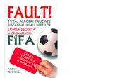 Cartea &quot;Fault! Lumea secreta a organizatiei FIFA&quot;<br />