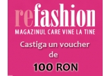 1 x voucher in valoare de 100 Ron de pe refashion.ro