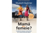 """4 x cartea – """"Mama sau Femeie?"""" oferita de editura Litera"""