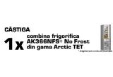 1 x combina frigorifica AK366NFS+ No Frost din gama Arctic TET + 50 de puncte Blogal, 3 x 50 de puncte Blogal