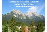 1 x weekend la munte pentru 2 persoane pe Valea Prahovei