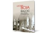 """1 x cartea """"Balcic. Micul paradis al Romaniei Mari"""" de Lucian Boia"""