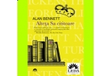 """3 x carti """"Alteta Sa cititoare"""" de Alan Bennett oferite de Editura Leda"""