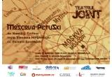 o invitatie la piesa Moscova-Petuski, luni 15 martie, la Teatrul Joint
