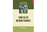 """6 x cartea """"Cum sa fii un bun parinte"""" de Hélène Renaud si Jean-Pierre Gagné"""
